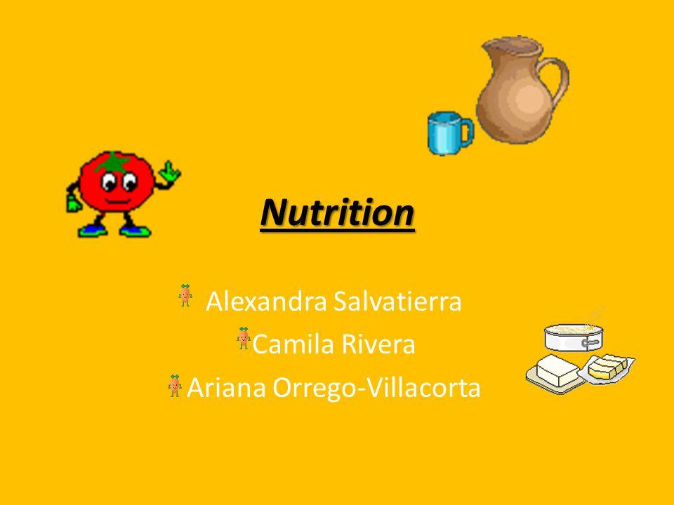 Nutrition Alexandra Salvatierra Camila Rivera Ariana Orrego-Villacorta