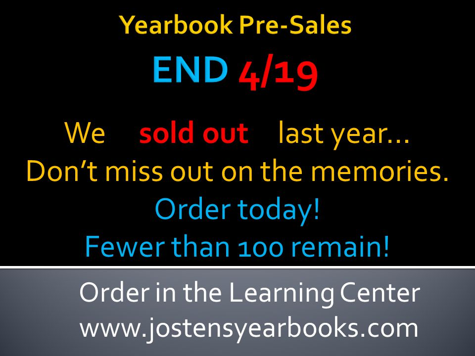 Order in the Learning Center www.jostensyearbooks.com We last year… Don't miss out on the memories.