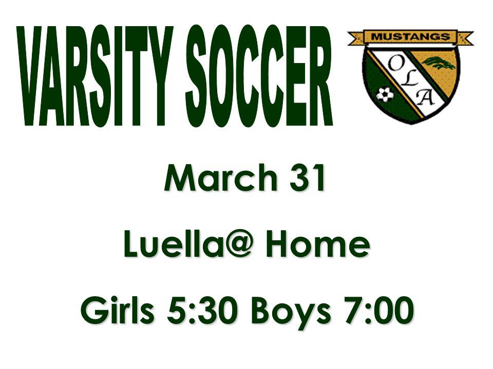 March 31 Luella@ Home Girls 5:30 Boys 7:00
