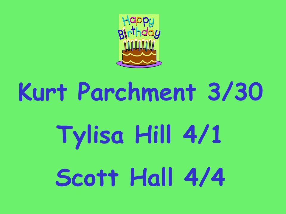 Kurt Parchment 3/30 Tylisa Hill 4/1 Scott Hall 4/4