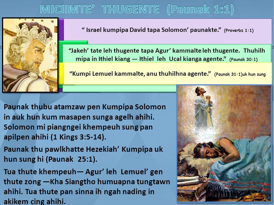 Israel kumpipa David tapa Solomon' paunakte. (Proverbs 1:1) Jakeh' tate leh thugente tapa Agur' kammalte leh thugente.