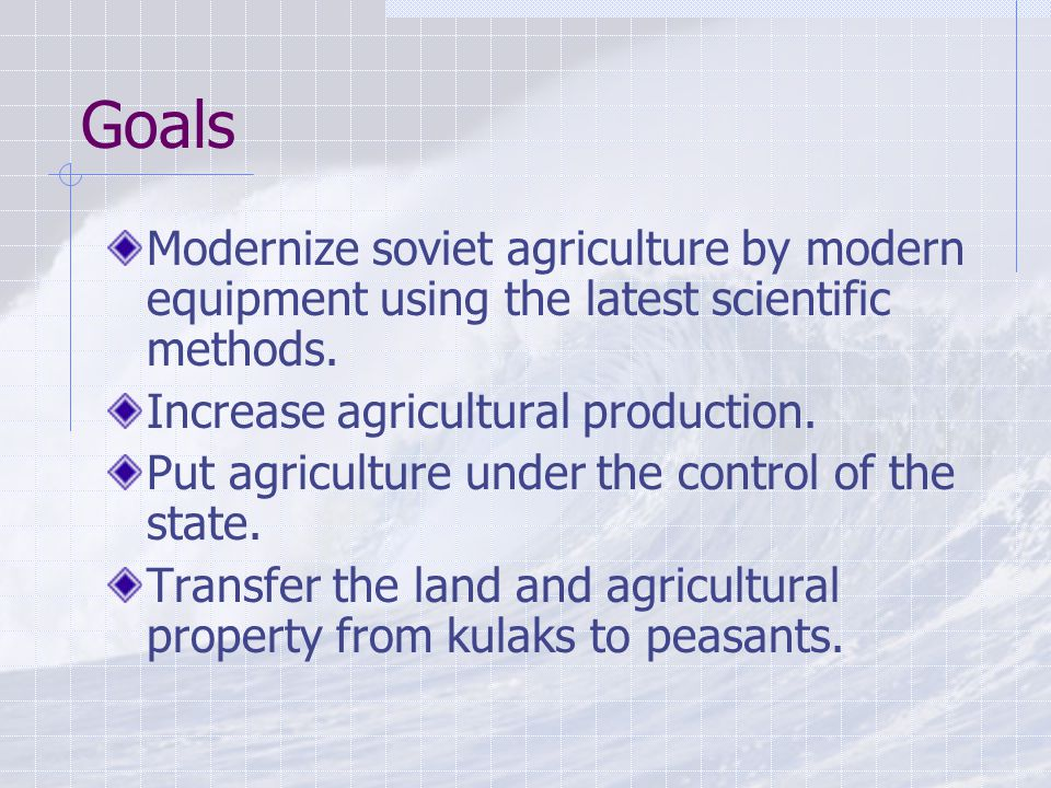 Goals Modernize soviet agriculture by modern equipment using the latest scientific methods.