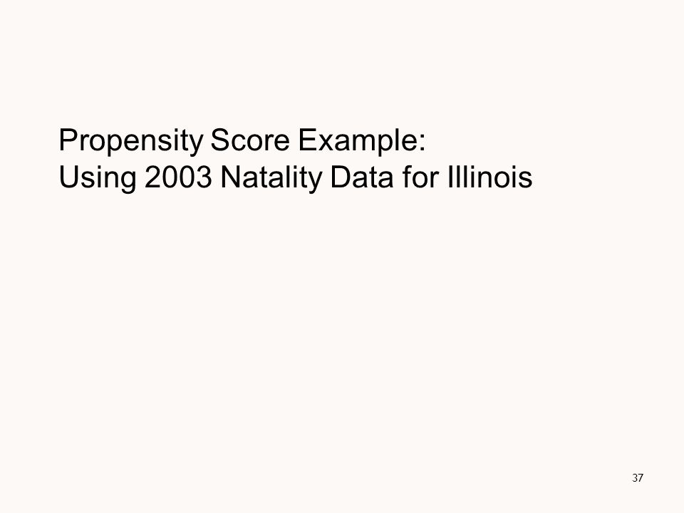 Propensity Score Example: Using 2003 Natality Data for Illinois 37