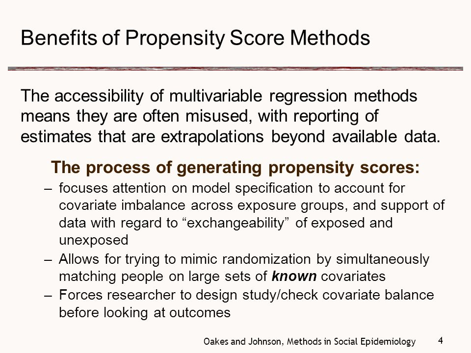 4 Benefits of Propensity Score Methods The accessibility of multivariable regression methods means they are often misused, with reporting of estimates that are extrapolations beyond available data.