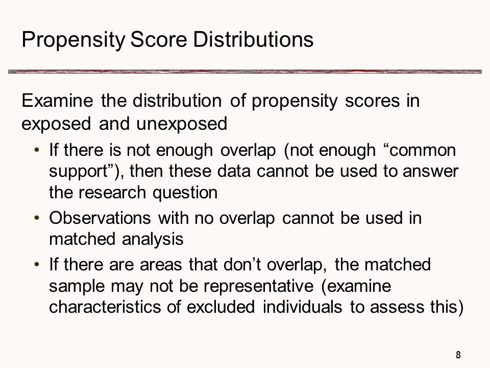 9 Propensity Scores Sometimes propensity scores are used to verify that pre-defined comparison groups are actually equivalent; If they are, then the propensity scores may not have to be used in analysis