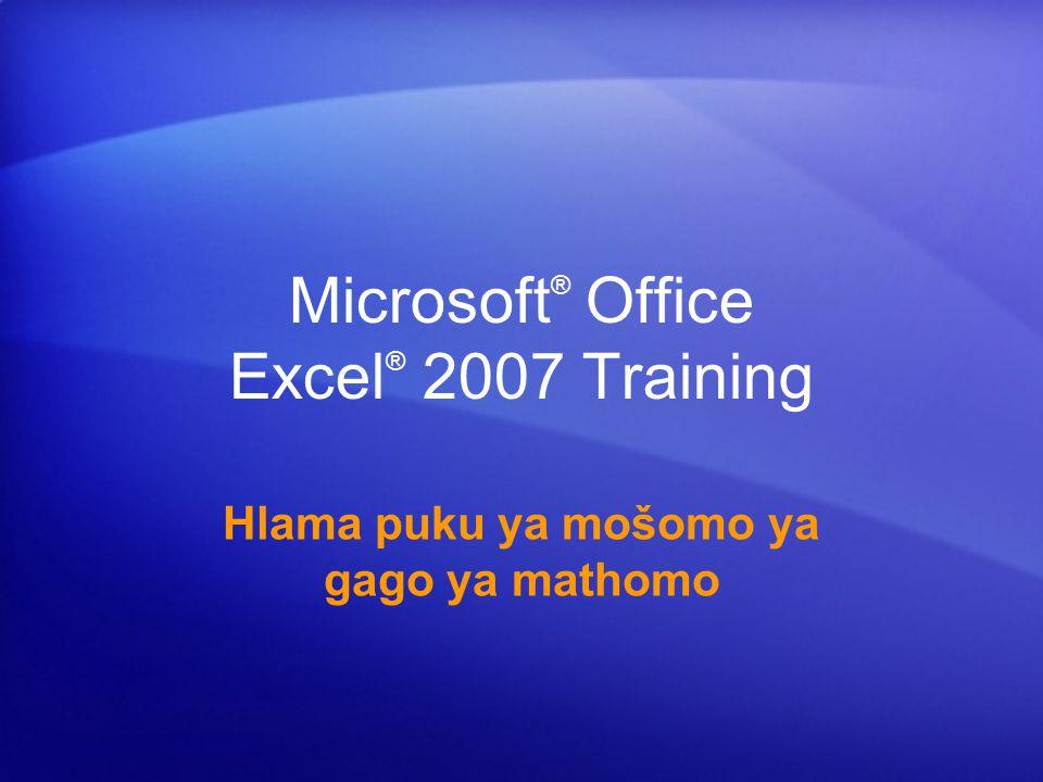 Microsoft ® Office Excel ® 2007 Training Hlama puku ya mošomo ya gago ya mathomo