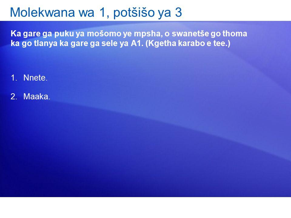 Molekwana wa 1, potšišo ya 3 Ka gare ga puku ya mošomo ye mpsha, o swanetše go thoma ka go tlanya ka gare ga sele ya A1.