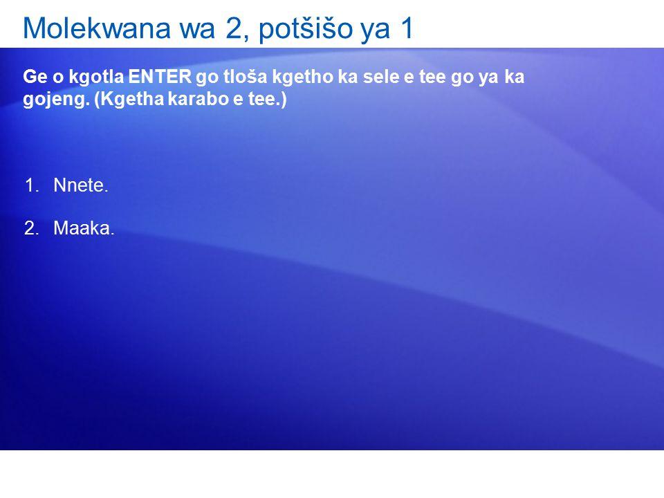 Molekwana wa 2, potšišo ya 1 Ge o kgotla ENTER go tloša kgetho ka sele e tee go ya ka gojeng.