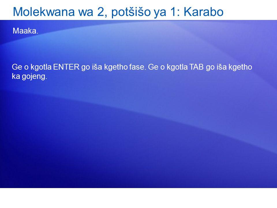 Molekwana wa 2, potšišo ya 1: Karabo Maaka.Ge o kgotla ENTER go iša kgetho fase.