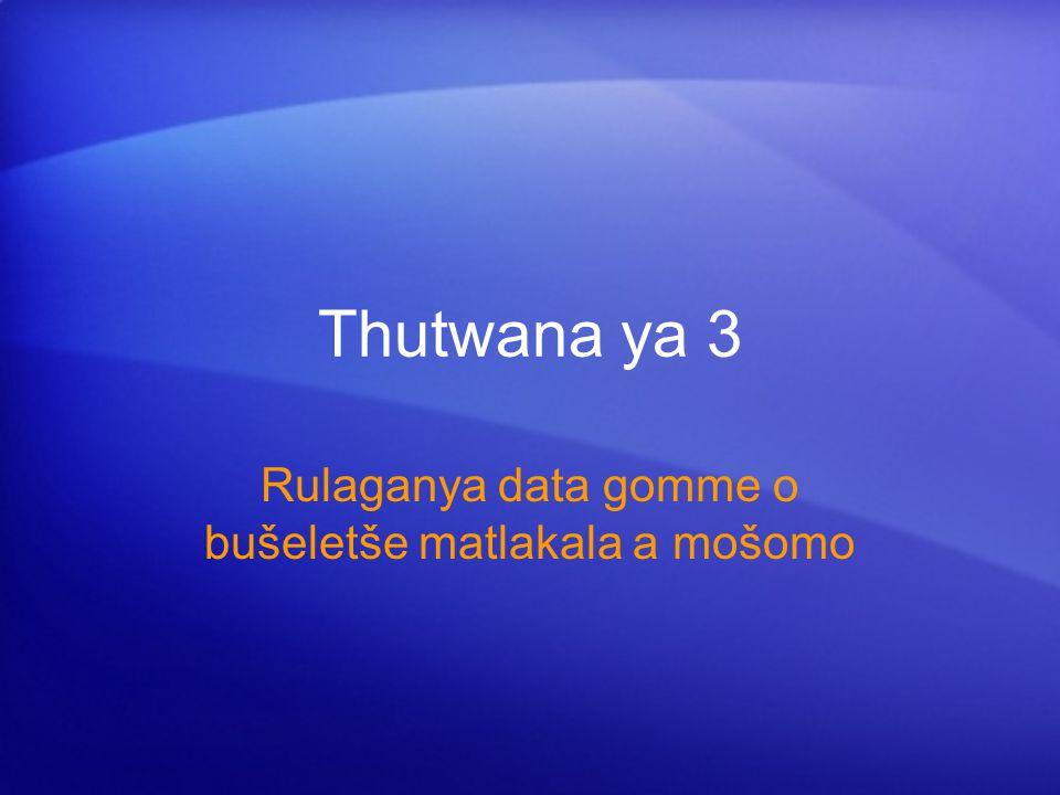 Thutwana ya 3 Rulaganya data gomme o bušeletše matlakala a mošomo
