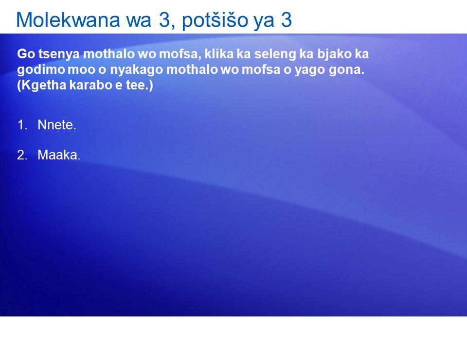Molekwana wa 3, potšišo ya 3 Go tsenya mothalo wo mofsa, klika ka seleng ka bjako ka godimo moo o nyakago mothalo wo mofsa o yago gona.