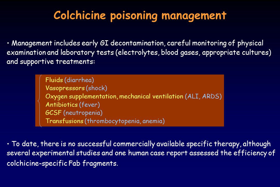 Colchicine poisoning management Management includes early GI decontamination, careful monitoring of physical examination and laboratory tests (electro