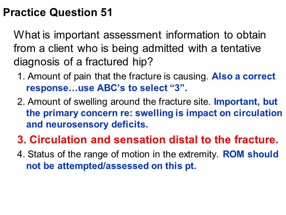 What is important assessment information to obtain from a client who is being admitted with a tentative diagnosis of a fractured hip? 1. Amount of pai