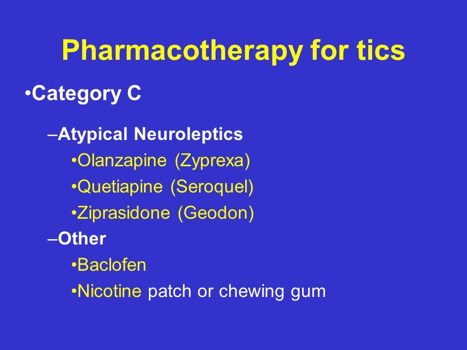 Pharmacotherapy for tics Category B –Typical Neuroleptics Fluphenazine (Prolixin) –Atypical Neuroleptics Aripiprazole (Abilify) –Other Clonidine (Cata