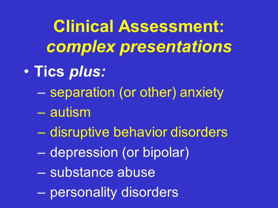 Time course of symptom dev't Autism, Abuse/Neglect ADHD, Anxiety Depression, ODD Bipolar, Conduct Personality Disorder, Conduct Disorder Adapted from presentation by John Walkup, MD