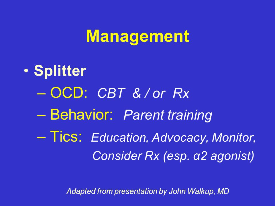 Management Splitters – Make problem list – Rank & treat by impairment – Treat each problem/diagnosis – Consider consult – Goal: Fix other diagnoses Adapted from presentation by John Walkup, MD