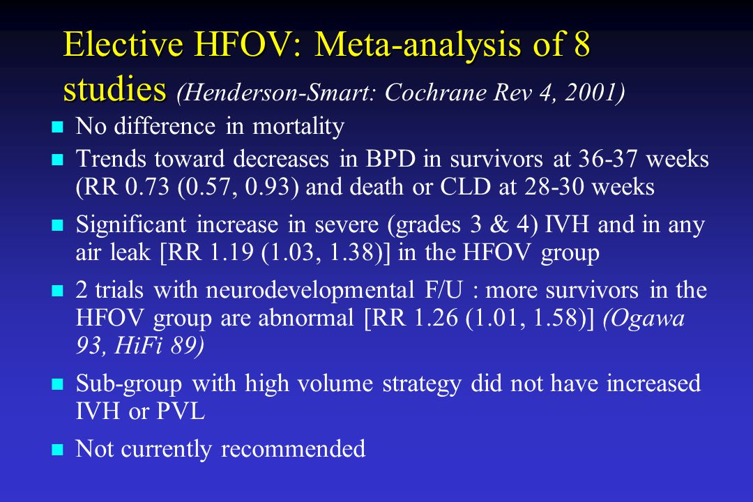 Elective HFOV: Meta-analysis of 8 studies Elective HFOV: Meta-analysis of 8 studies (Henderson-Smart: Cochrane Rev 4, 2001) No difference in mortality