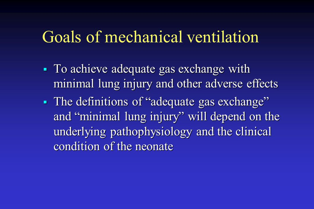 "Goals of mechanical ventilation  To achieve adequate gas exchange with minimal lung injury and other adverse effects  The definitions of ""adequate g"