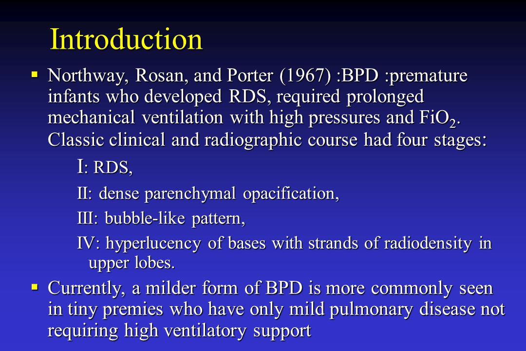 Introduction  Northway, Rosan, and Porter (1967) :BPD :premature infants who developed RDS, required prolonged mechanical ventilation with high press