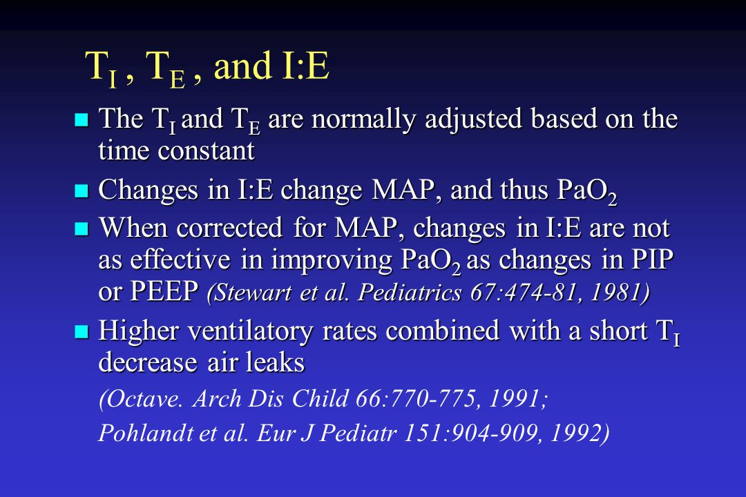 T I, T E, and I:E The T I and T E are normally adjusted based on the time constant The T I and T E are normally adjusted based on the time constant Ch