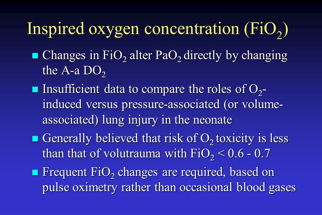 Inspired oxygen concentration (FiO 2 ) Changes in FiO 2 alter PaO 2 directly by changing the A-a DO 2 Changes in FiO 2 alter PaO 2 directly by changin