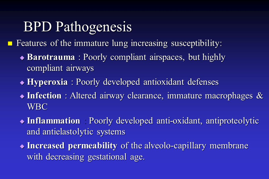 BPD Pathogenesis Features of the immature lung increasing susceptibility: Features of the immature lung increasing susceptibility:  Barotrauma : Poor