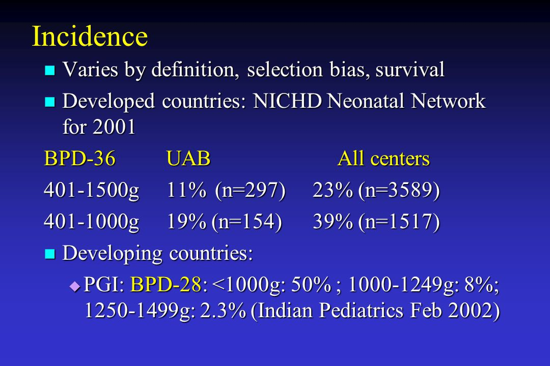 Incidence Varies by definition, selection bias, survival Varies by definition, selection bias, survival Developed countries: NICHD Neonatal Network fo