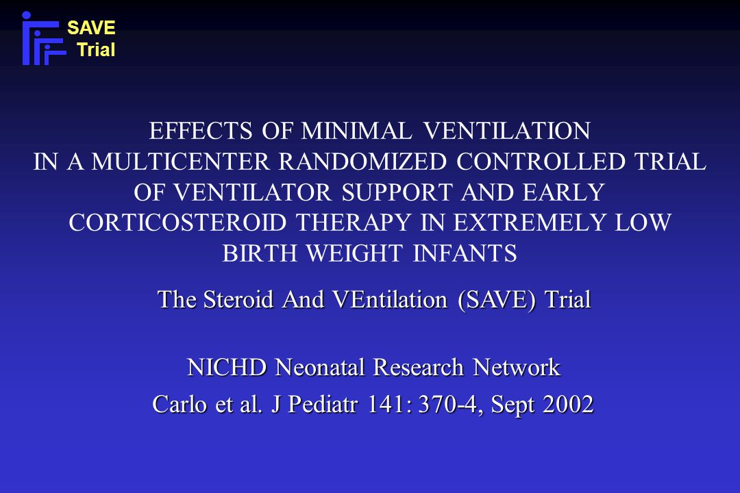 EFFECTS OF MINIMAL VENTILATION IN A MULTICENTER RANDOMIZED CONTROLLED TRIAL OF VENTILATOR SUPPORT AND EARLY CORTICOSTEROID THERAPY IN EXTREMELY LOW BI