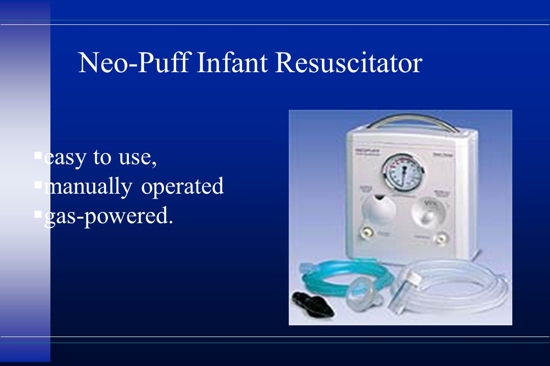  easy to use,  manually operated  gas-powered. Neo-Puff Infant Resuscitator
