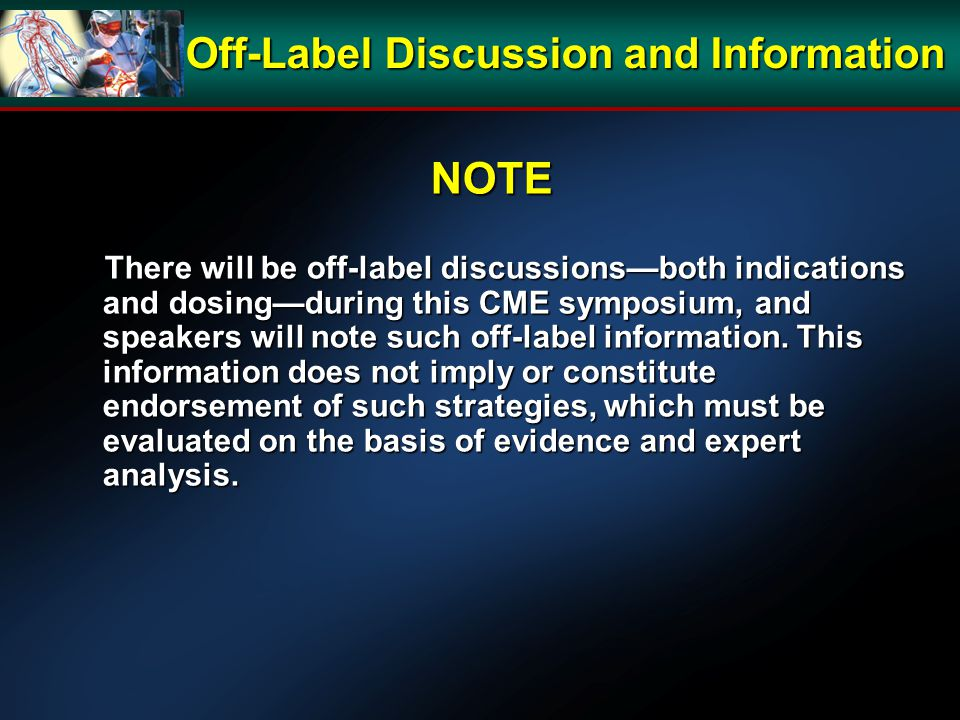 NOTE There will be off-label discussions—both indications and dosing—during this CME symposium, and speakers will note such off-label information.