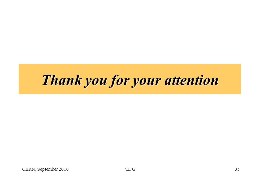 CERN, September 2010 EFG 35 Thank you for your attention
