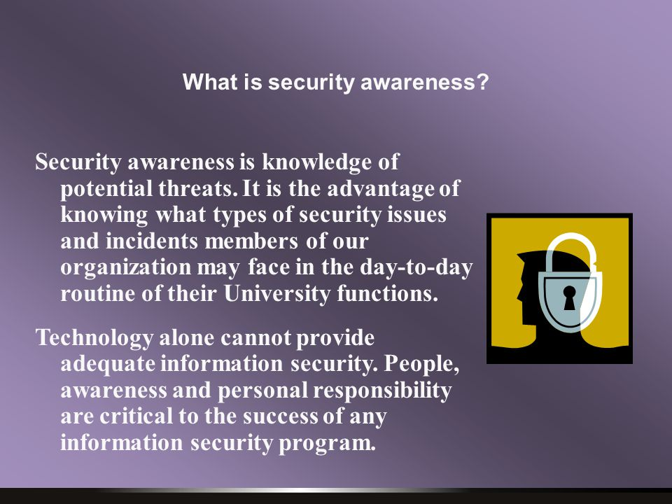 What is security awareness.Security awareness is knowledge of potential threats.