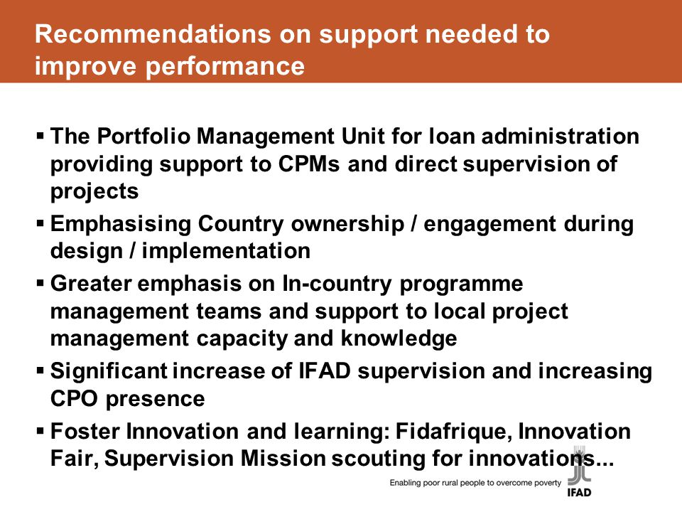 Recommendations on support needed to improve performance  The Portfolio Management Unit for loan administration providing support to CPMs and direct