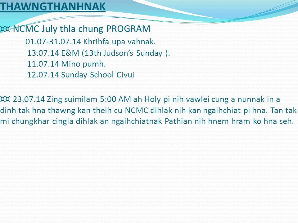 THAWNGTHANHNAK ¤¤ NCMC July thla chung PROGRAM 01.07-31.07.14 Khrihfa upa vahnak.