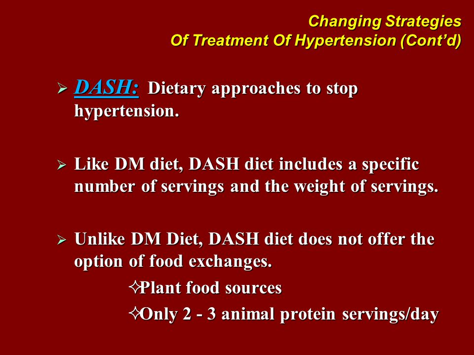 Changing Strategies Of Treatment Of Hypertension (Cont'd)  DASH: Dietary approaches to stop hypertension.