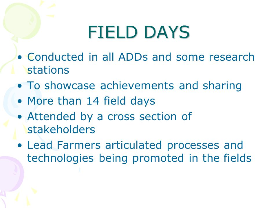 FIELD DAYS Conducted in all ADDs and some research stations To showcase achievements and sharing More than 14 field days Attended by a cross section of stakeholders Lead Farmers articulated processes and technologies being promoted in the fields