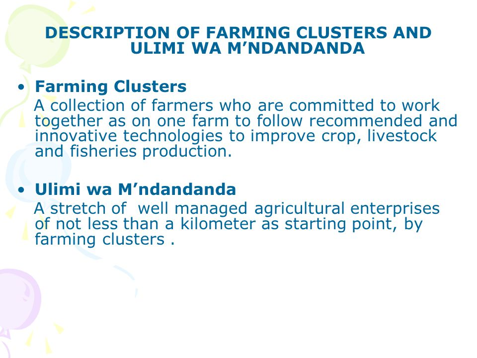 DESCRIPTION OF FARMING CLUSTERS AND ULIMI WA M'NDANDANDA Farming Clusters A collection of farmers who are committed to work together as on one farm to