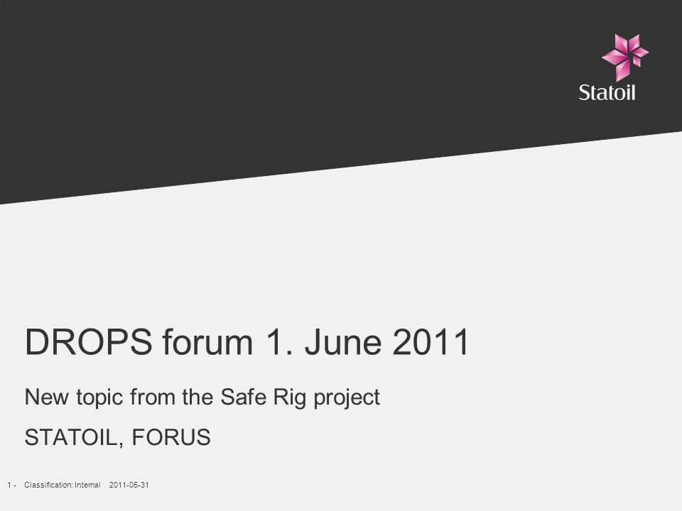 2 -Classification: Internal 2011-05-31 Safe Rig Project DROPS forum 01.06.2011