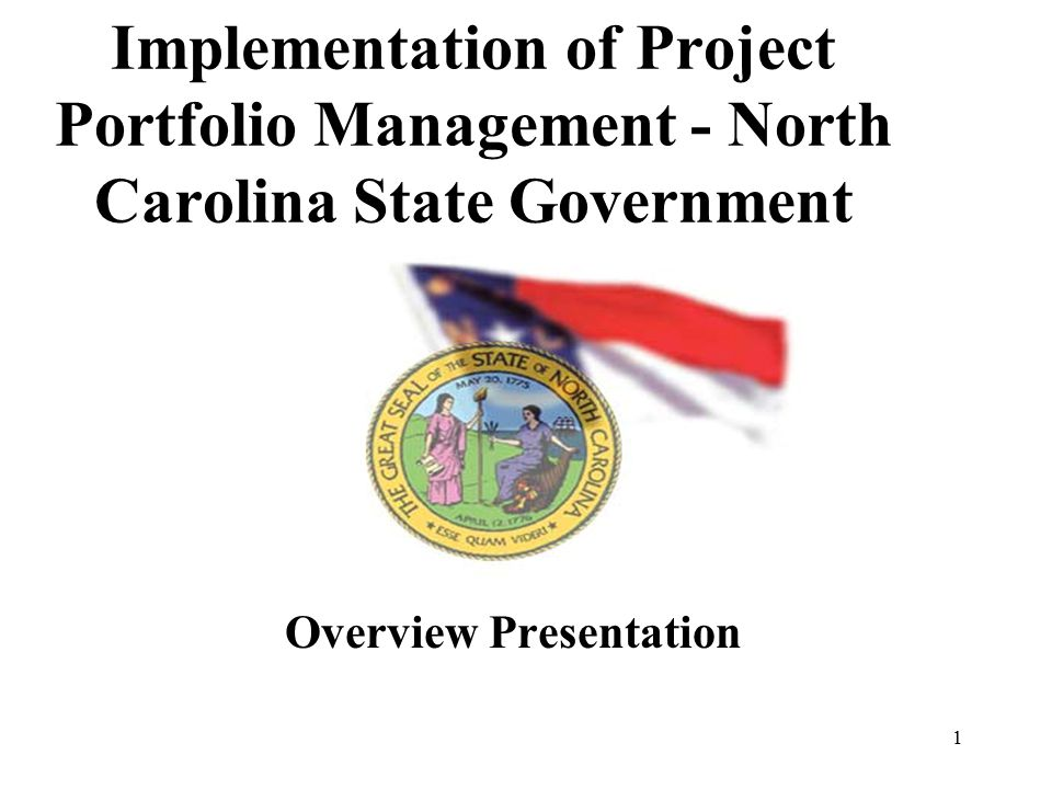 1 Implementation of Project Portfolio Management - North Carolina State Government Overview Presentation