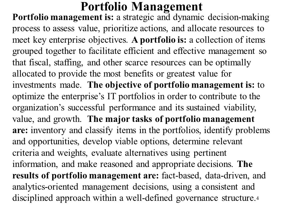 4 Portfolio Management Portfolio management is: a strategic and dynamic decision-making process to assess value, prioritize actions, and allocate reso
