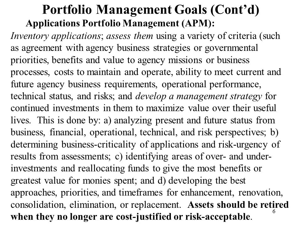 6 Portfolio Management Goals (Cont'd) Inventory applications; assess them using a variety of criteria (such as agreement with agency business strategi