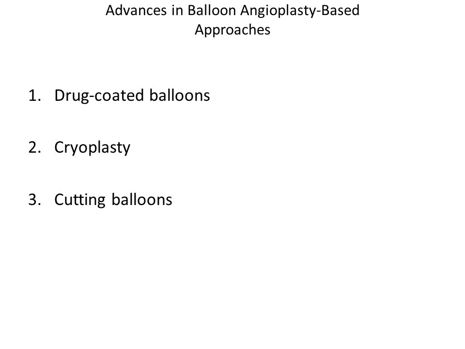 Advances in Balloon Angioplasty-Based Approaches 1.Drug-coated balloons 2.Cryoplasty 3.Cutting balloons