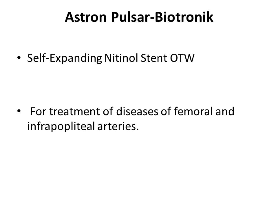 Astron Pulsar-Biotronik Self-Expanding Nitinol Stent OTW For treatment of diseases of femoral and infrapopliteal arteries.