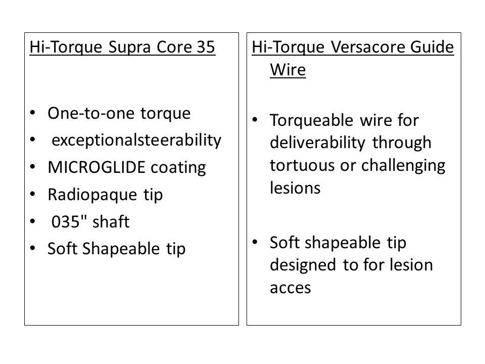 Hi-Torque Supra Core 35 One-to-one torque exceptionalsteerability MICROGLIDE coating Radiopaque tip 035