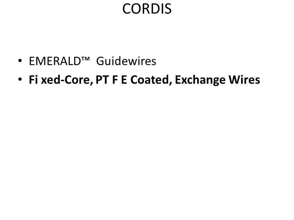 CORDIS EMERALD™ Guidewires Fi xed-Core, PT F E Coated, Exchange Wires