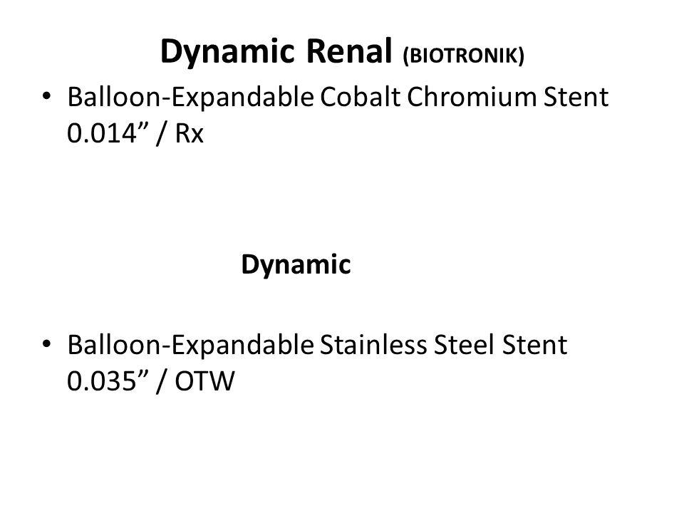 """Dynamic Renal (BIOTRONIK) Balloon-Expandable Cobalt Chromium Stent 0.014"""" / Rx Dynamic Balloon-Expandable Stainless Steel Stent 0.035"""" / OTW"""