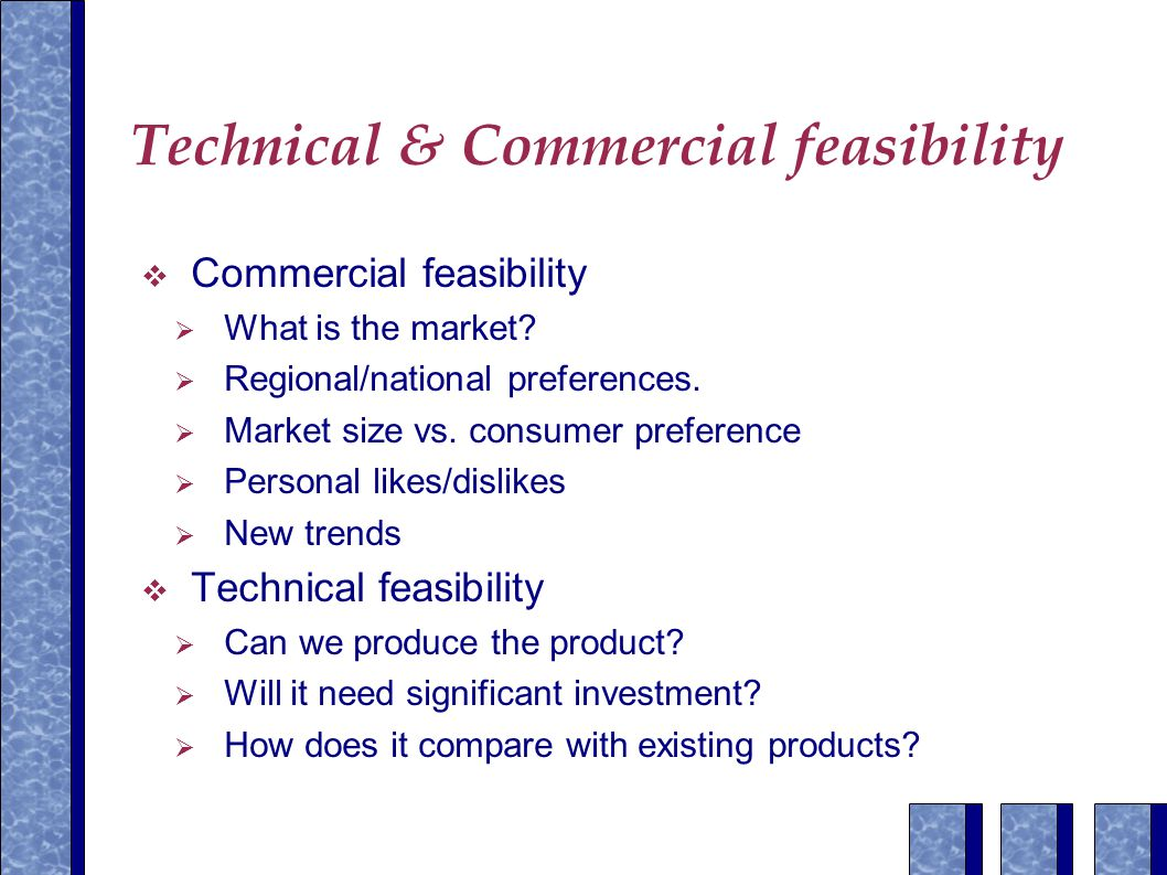Technical & Commercial feasibility  Commercial feasibility  What is the market.
