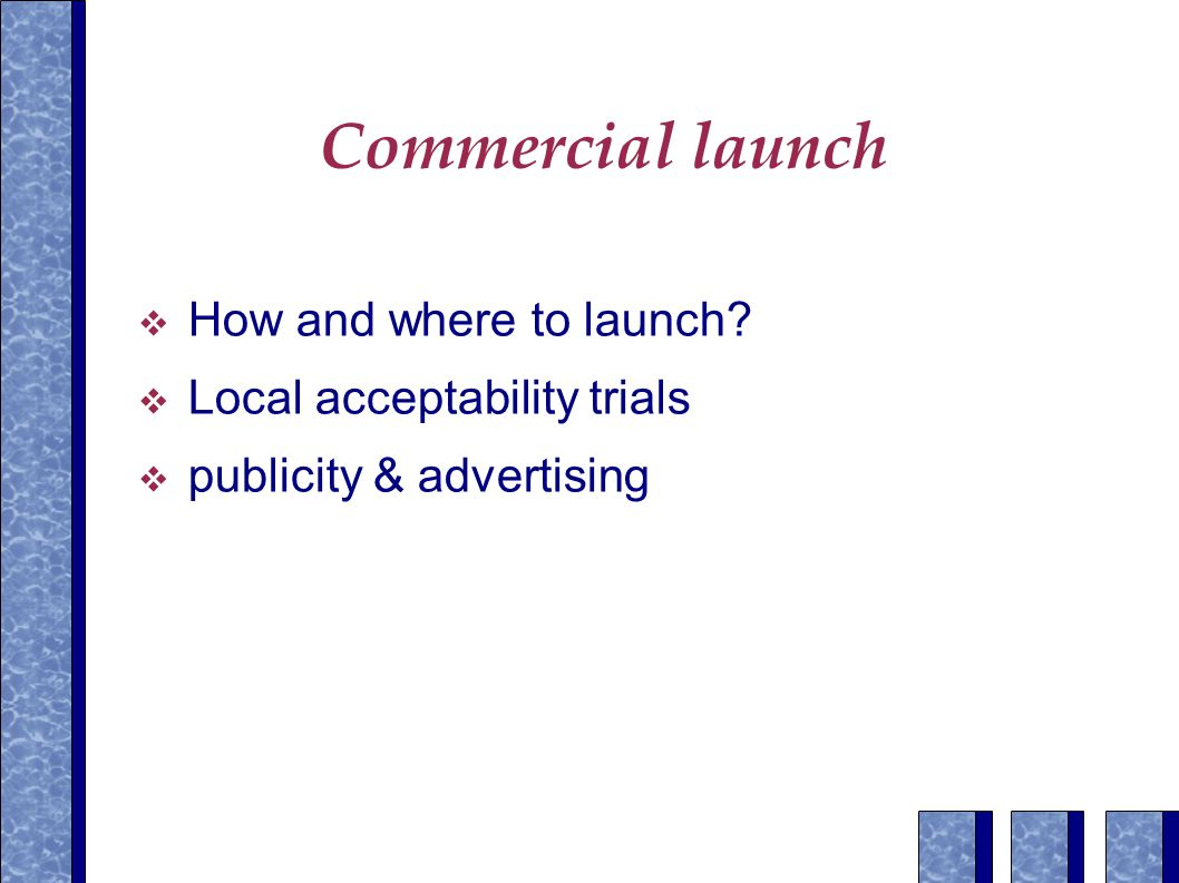 Commercial launch  How and where to launch  Local acceptability trials  publicity & advertising
