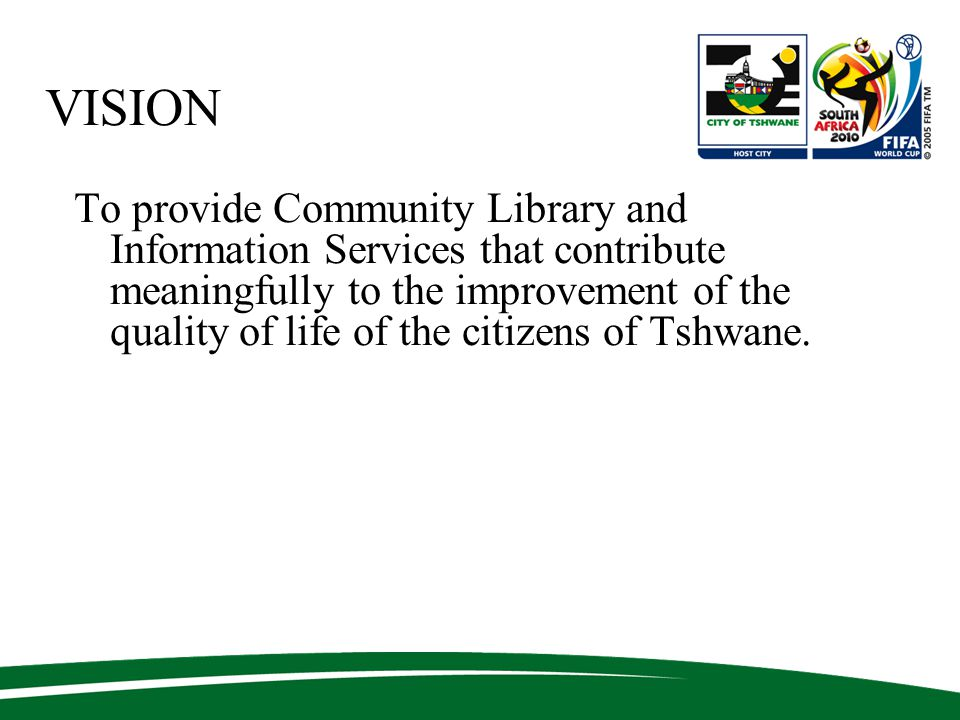MISSION Community Libraries and Information Service shall act as an agent for community development and education by providing services to all people in Tshwane in their need for life long learning, cultural expression and recreation.