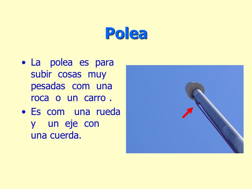 Polea La polea es para subir cosas muy pesadas com una roca o un carro.